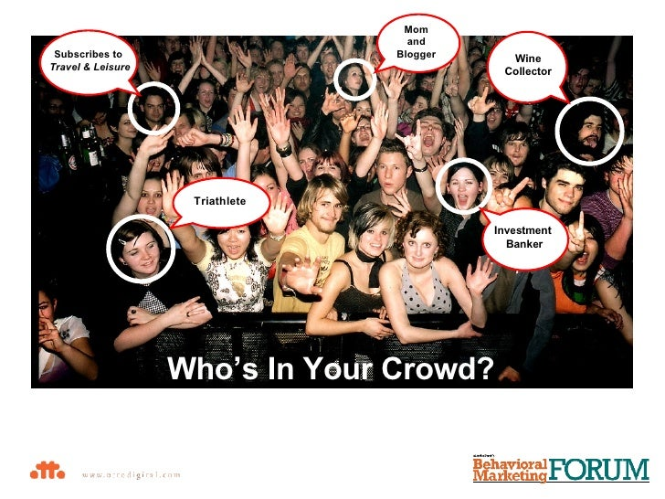Who's In Your Crowd? Mom  and  Blogger  Wine Collector Investment  Banker Subscribes to  Travel & Leisure Triathlete
