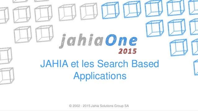 JAHIA et les Search Based Applications © 2002 - 2015 Jahia Solutions Group SA