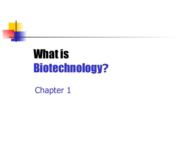 Biotechnology Chapter One Lecture- Intro to Biotech