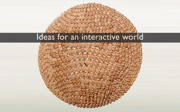 Ideas for an interactive world