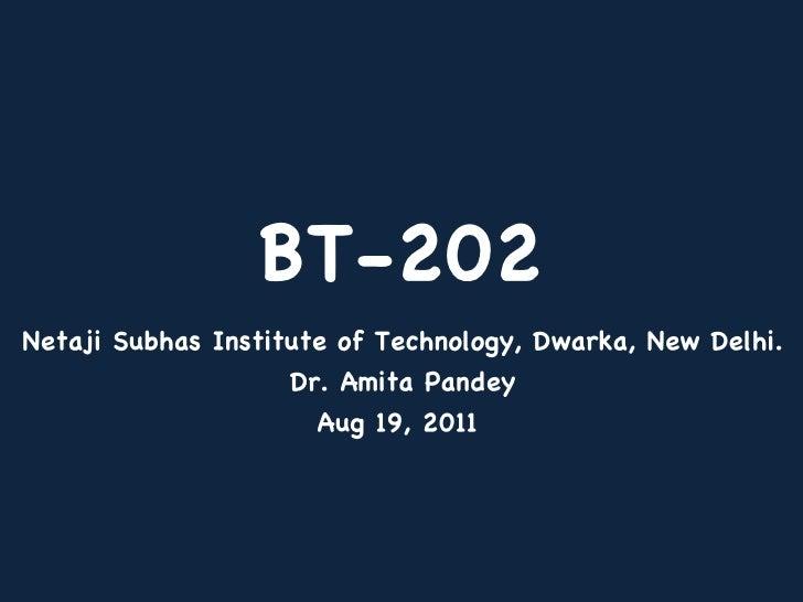 BT-202 Netaji Subhas Institute of Technology, Dwarka, New Delhi. Dr. Amita Pandey Aug 19, 2011