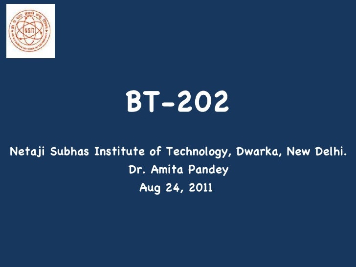 BT-202 Netaji Subhas Institute of Technology, Dwarka, New Delhi. Dr. Amita Pandey Aug 24, 2011
