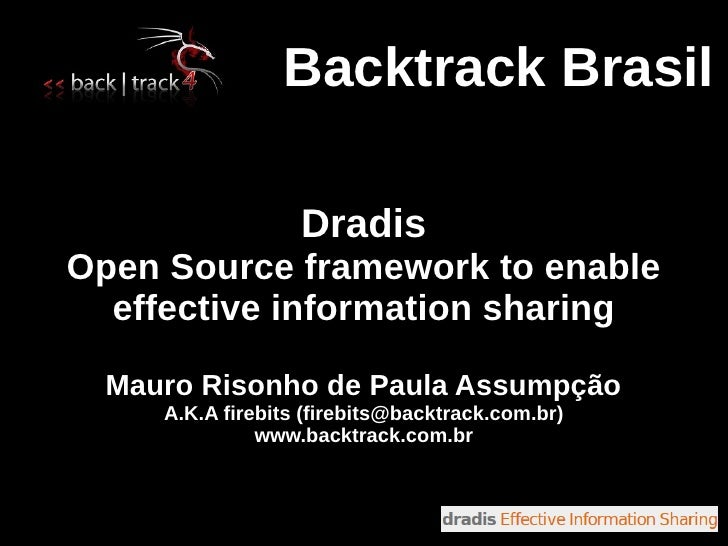 Backtrack Brasil                     Dradis Open Source framework to enable   effective information sharing    Mauro Rison...