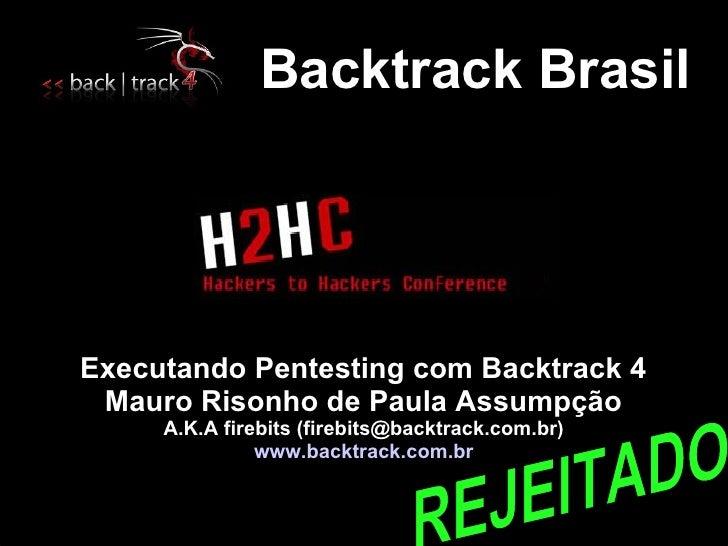 Backtrack Brasil     Executando Pentesting com Backtrack 4  Mauro Risonho de Paula Assumpção      A.K.A firebits (firebits...