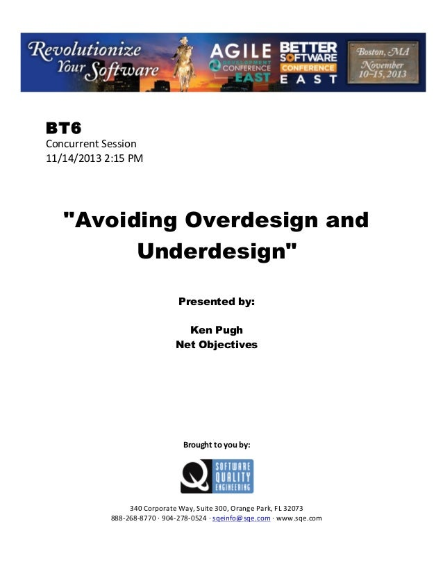 """!  BT6  Concurrent!Session! 11/14/2013!2:15!PM! ! ! ! !  """"Avoiding Overdesign and Underdesign"""" ! ! !  Presented by: Ken Pu..."""