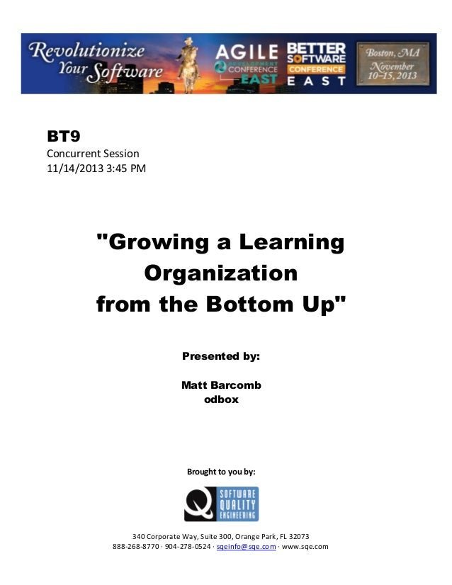 """BT9 Concurrent Session 11/14/2013 3:45 PM  """"Growing a Learning Organization from the Bottom Up"""" Presented by: Matt Barcomb..."""