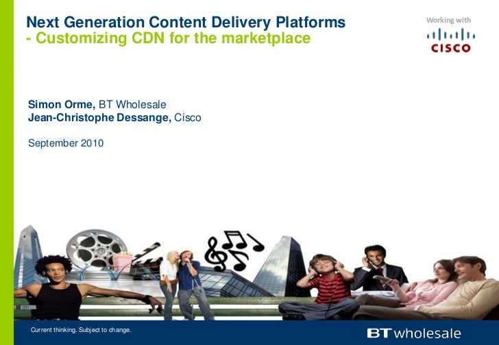 Next Generation Content Delivery Platforms- Customizing CDN for the marketplace<br />Simon Orme, BT Wholesale<br />Jean-Ch...
