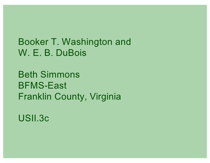 Booker T. Washington and W. E. B. DuBois  Beth Simmons BFMS-East Franklin County, Virginia  USII.3c
