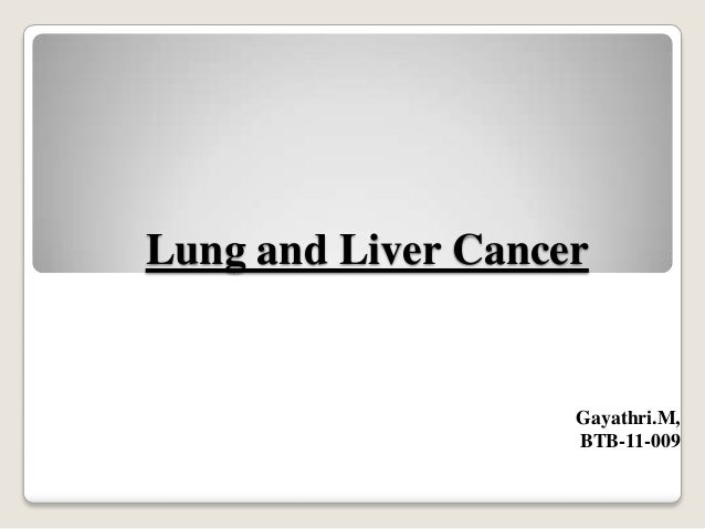 Lung and Liver Cancer Gayathri.M, BTB-11-009