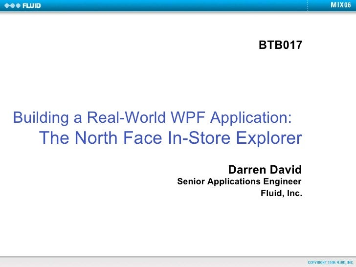 Building a Real-World WPF Application:   The North Face In-Store Explorer Darren David Senior Applications Engineer Fluid,...