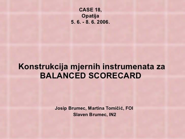 Konstrukcija mjernih instrumenata za BALANCED SCORECARD   Josip Brumec, Martina Tomičić, FOI  Slaven Brumec, IN2 CASE 18, ...