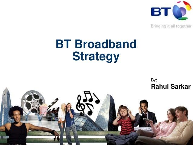 BT Broadband  Strategy               By:               Rahul Sarkar