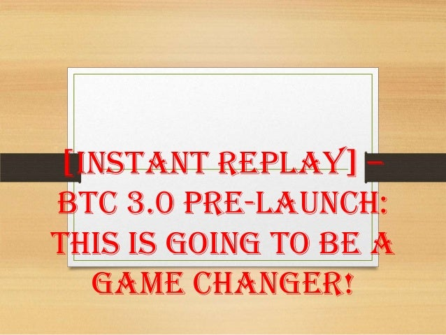 [Instant Replay] – BTC 3.0 Pre-Launch: This Is Going To Be A Game Changer!