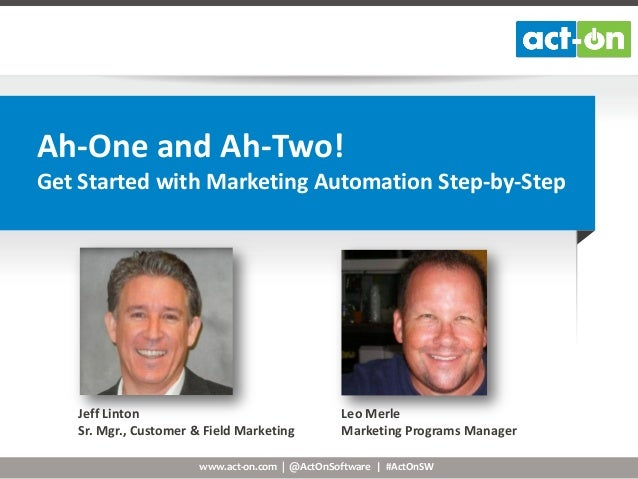Ah-One and Ah-Two! Get Started with Marketing Automation Step-by-Step  Jeff Linton Sr. Mgr., Customer & Field Marketing  L...