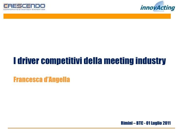 I driver competitivi della meeting industryFrancesca d'Angella                              Rimini – BTC - 01 Luglio 2011