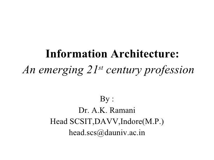 <ul><li>Information Architecture: </li></ul><ul><li>An emerging 21 st  century profession </li></ul><ul><li>By : </li></ul...