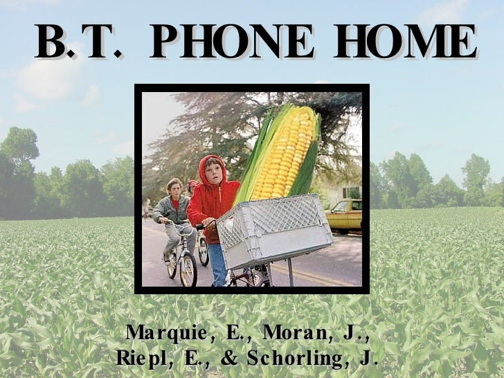 B.T. PHONE HOME Marquie, E., Moran, J., Riepl, E., & Schorling, J.