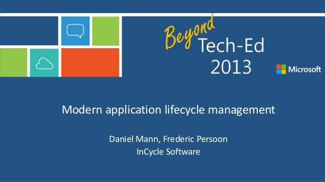 Modern application lifecycle management Daniel Mann, Frederic Persoon InCycle Software