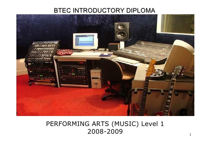 <ul><li>PERFORMING ARTS (MUSIC) Level 1 </li></ul><ul><li>2008-2009 </li></ul>BTEC INTRODUCTORY DIPLOMA