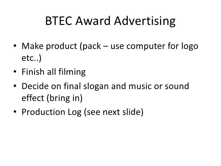 BTEC Award Advertising<br />Make product (pack – use computer for logo etc..)<br />Finish all filming<br />Decide on final...