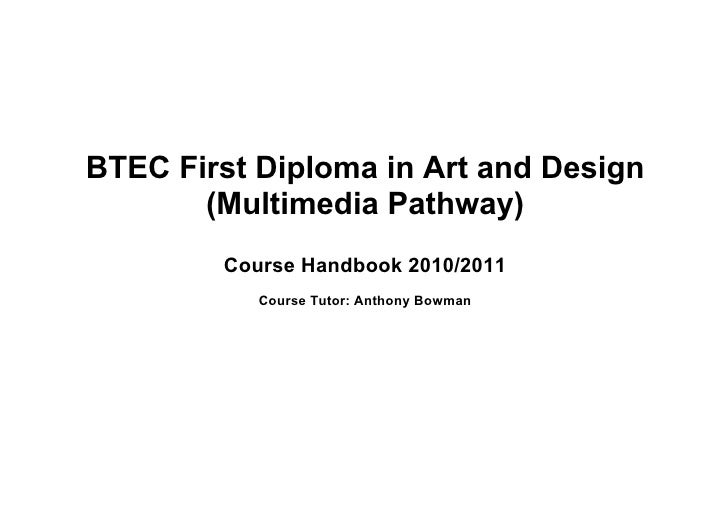 BTEC First Diploma in Art and Design        (Multimedia Pathway)         Course Handbook 2010/2011            Course Tutor...