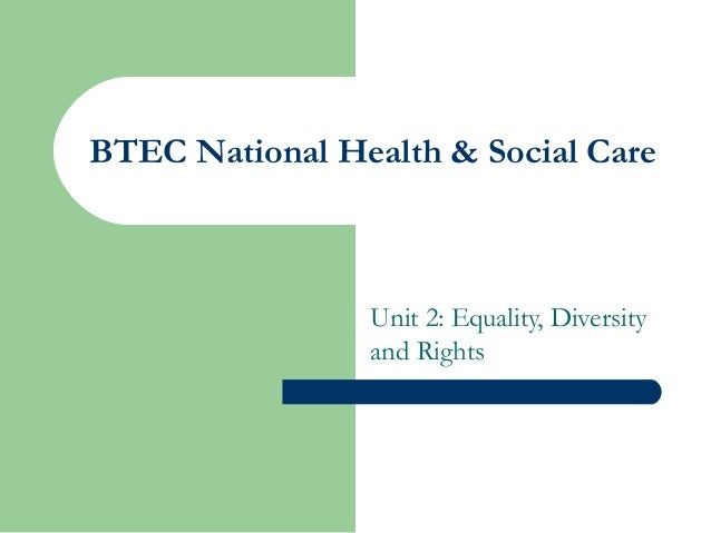 BTEC National Health & Social Care                Unit 2: Equality, Diversity                and Rights