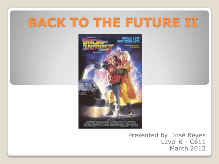 BACK TO THE FUTURE II            Presented by José Reyes                      Level 6 - C611                        March ...