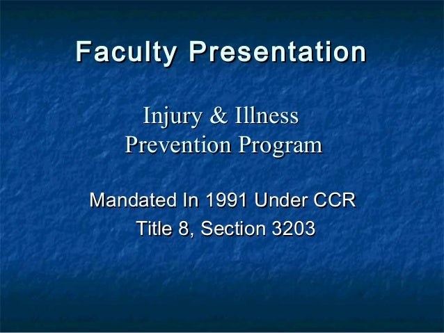 Faculty PresentationFaculty Presentation Mandated In 1991 Under CCRMandated In 1991 Under CCR Title 8, Section 3203Title 8...