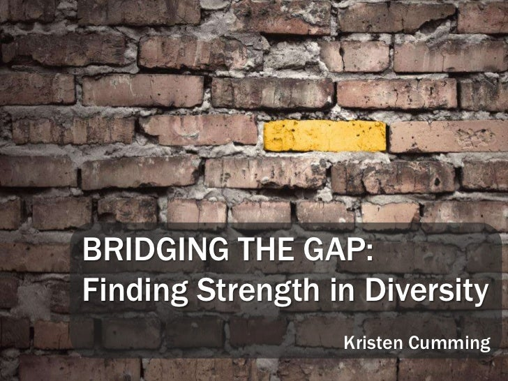 BRIDGING THE GAP: Finding Strength in Diversity<br />Kristen Cumming<br />