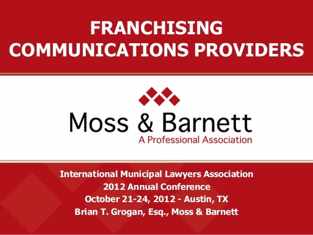 International Municipal Lawyers Association2012 Annual ConferenceOctober 21-24, 2012 - Austin, TXBrian T. Grogan, Esq., Mo...