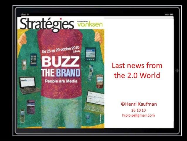 Last news from the 2.0 World ©Henri Kaufman 26 10 10 hipipip@gmail.com