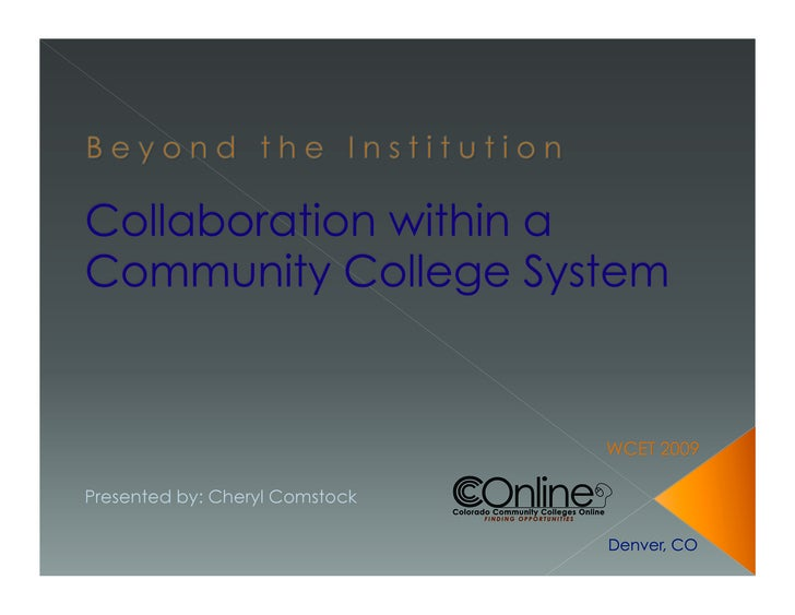 Collaboration within a Community College System WCET 2009 Denver, CO Presented by: Cheryl Comstock, M.S. Ed. Director of O...