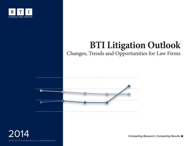 1 ©2013 The BTI Consulting Group, Inc. All rights reserved. +1 617 439 0333  www.bticonsulting.com BTI Litigation Outlook...
