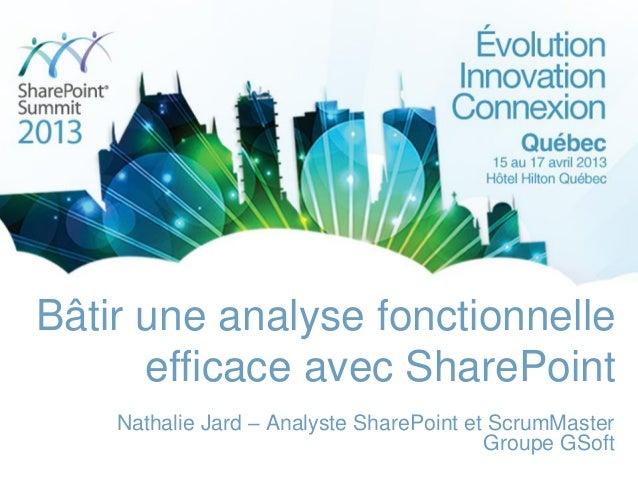 Bâtir une analyse fonctionnelleefficace avec SharePointNathalie Jard – Analyste SharePoint et ScrumMasterGroupe GSoft