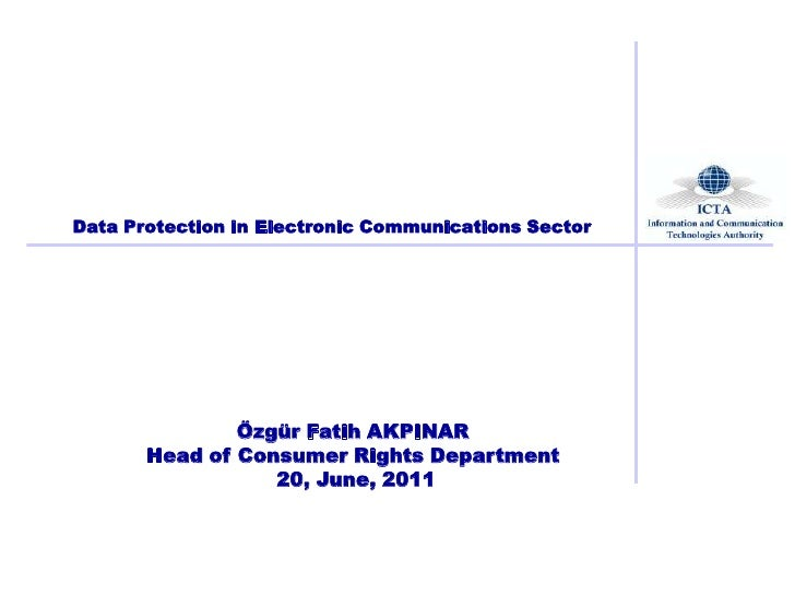 Data Protection in Electronic Communications Sector               Özgür Fatih AKPINAR       Head of Consumer Rights Depart...