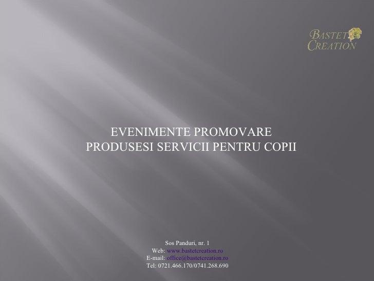 EVENIMENTEPROMOVARE    PRODUSESISERVICIIPENTRUCOPII                   SosPanduri,nr.1              Web:w...