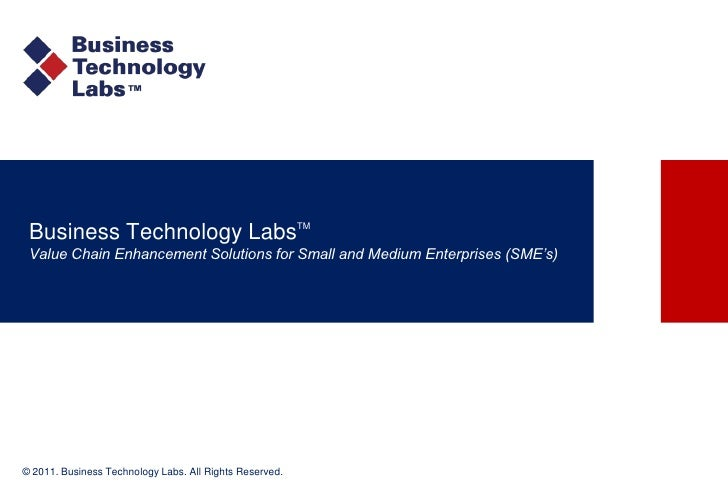 Business Technology LabsTM Value Chain Enhancement Solutions for Small and Medium Enterprises (SME's)© 2011. Business Tech...