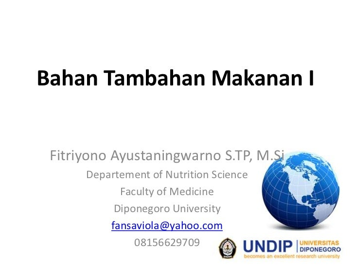 Bahan Tambahan Makanan I Fitriyono Ayustaningwarno S.TP, M.Si      Departement of Nutrition Science            Faculty of ...