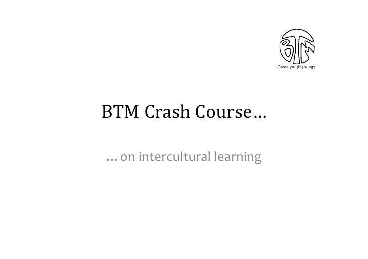 Gives you(th) wings!     BTM  Crash  Course…    …on  intercultural  learning