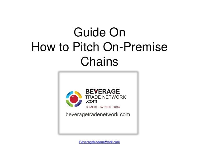 Guide OnHow to Pitch On-PremiseChainsBeveragetradenetwork.com
