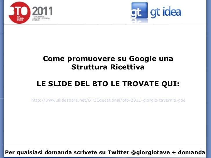 Come promuovere su Google una Struttura Ricettiva LE SLIDE DEL BTO LE TROVATE QUI: http://www.slideshare.net/BTOEducationa...