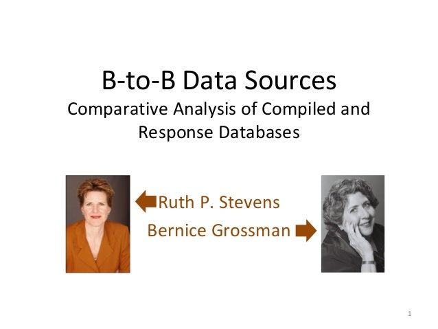 B-to-B Data SourcesComparative Analysis of Compiled and       Response Databases          Ruth P. Stevens         Bernice ...