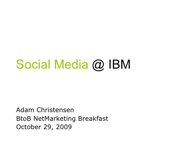 Social Media  @ IBM Adam Christensen BtoB NetMarketing Breakfast October 29, 2009