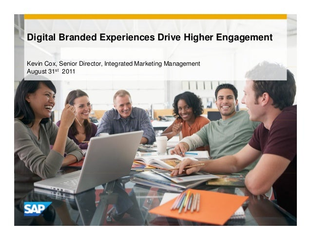 Digital Branded Experiences Drive Higher Engagement Kevin Cox, Senior Director, Integrated Marketing Management August 31s...