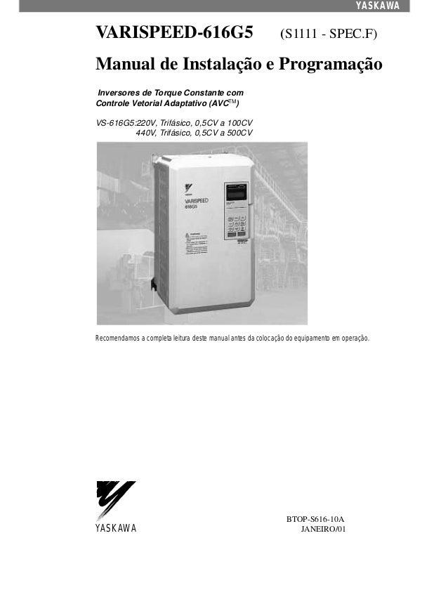 YASKAWA VARISPEED-616G5 (S1111 - SPEC.F) Manual de Instalação e Programação Inversores de Torque Constante com Controle Ve...