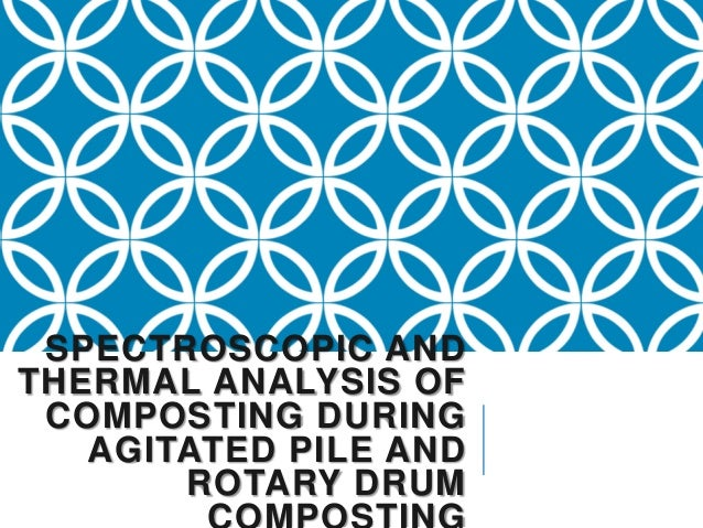 SPECTROSCOPIC ANDTHERMAL ANALYSIS OF COMPOSTING DURING   AGITATED PILE AND       ROTARY DRUM