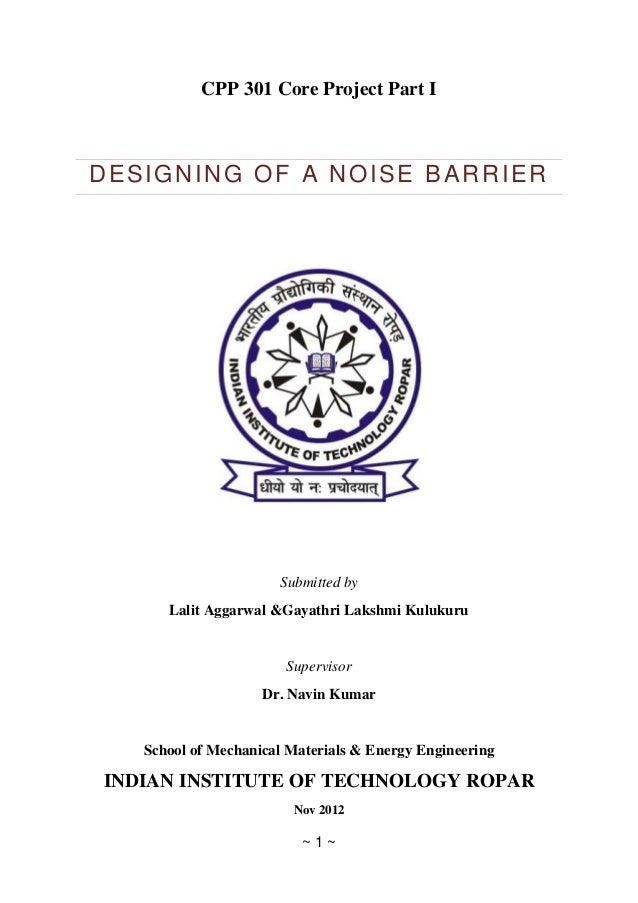 CPP 301 Core Project Part IDESIGNING OF A NOISE BARRIER                      Submitted by      Lalit Aggarwal &Gayathri La...