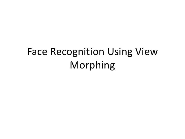 Face Recognition Using View         Morphing