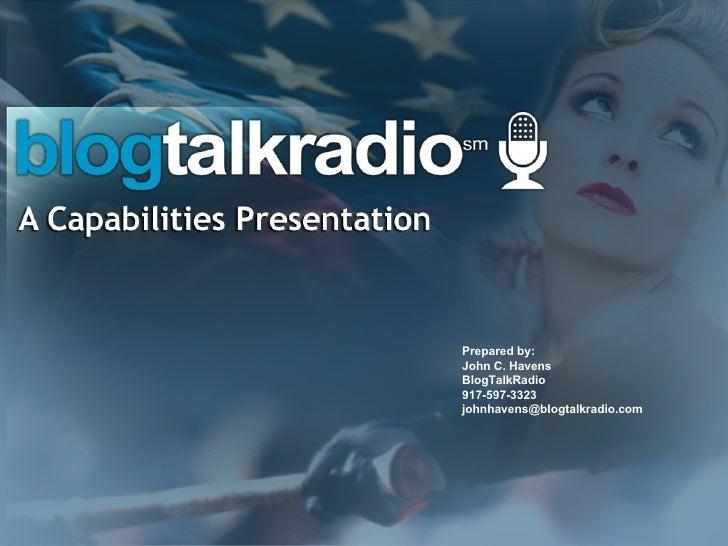 Prepared by: John C. Havens   BlogTalkRadio   917-597-3323 [email_address]