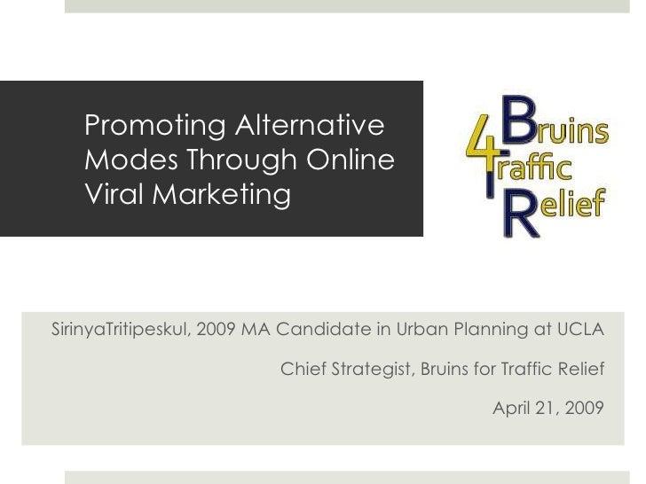 Promoting Alternative Modes Through Online Viral Marketing<br />SirinyaTritipeskul, 2009 MA Candidate in Urban Planning at...
